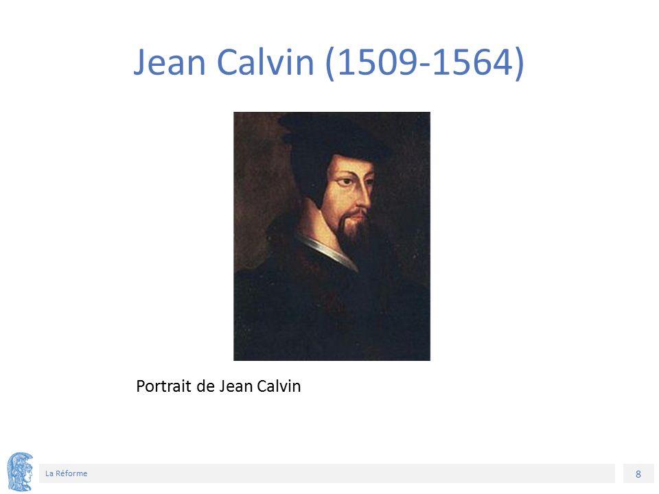 8 La Réforme Portrait de Jean Calvin Jean Calvin (1509-1564)
