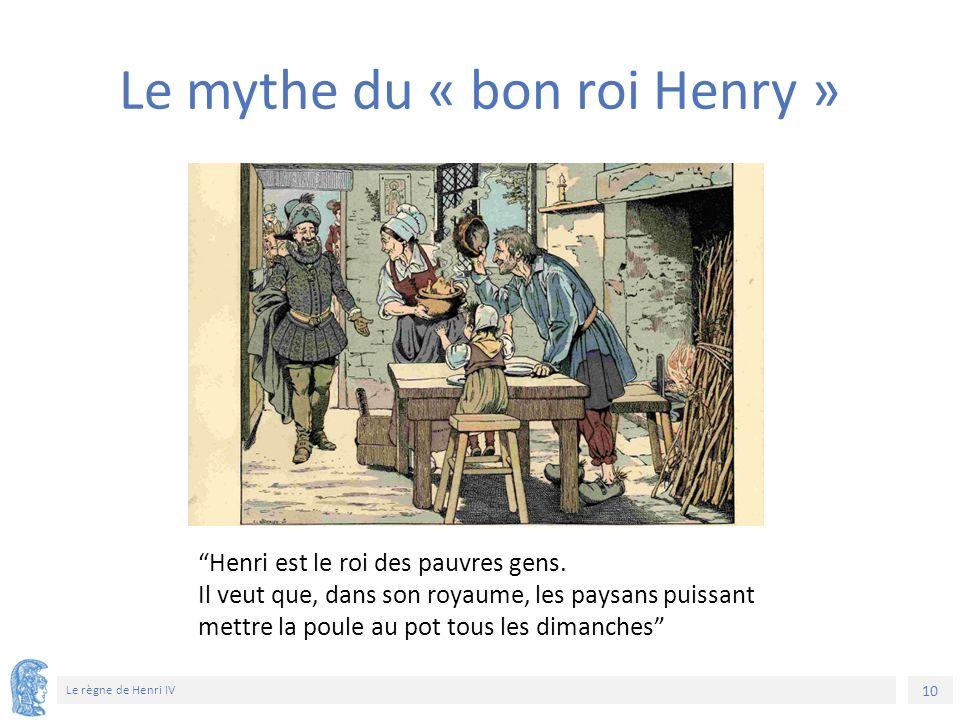 """10 Le règne de Henri IV """"Henri est le roi des pauvres gens. Il veut que, dans son royaume, les paysans puissant mettre la poule au pot tous les dimanc"""