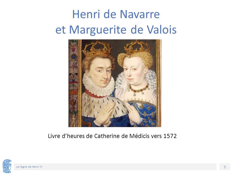 3 Le règne de Henri IV Livre d'heures de Catherine de Médicis vers 1572 Henri de Navarre et Marguerite de Valois