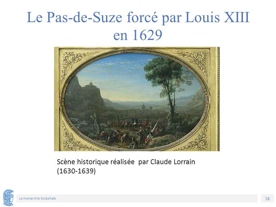 18 La monarchie bicéphale Scène historique réalisée par Claude Lorrain (1630-1639) Le Pas-de-Suze forcé par Louis XIII en 1629