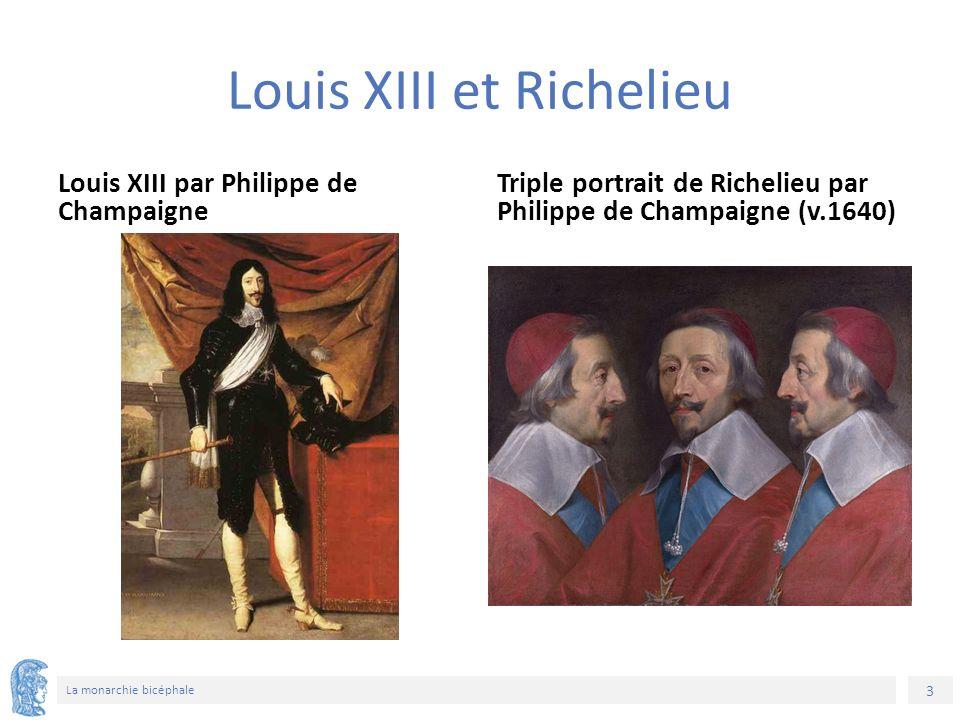 3 La monarchie bicéphale Louis XIII et Richelieu Louis XIII par Philippe de Champaigne Triple portrait de Richelieu par Philippe de Champaigne (v.1640)