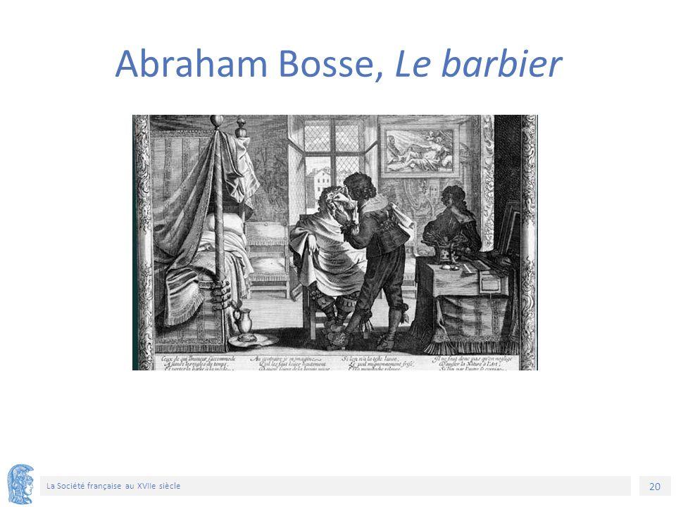 20 La Société française au XVIIe siècle Abraham Bosse, Le barbier