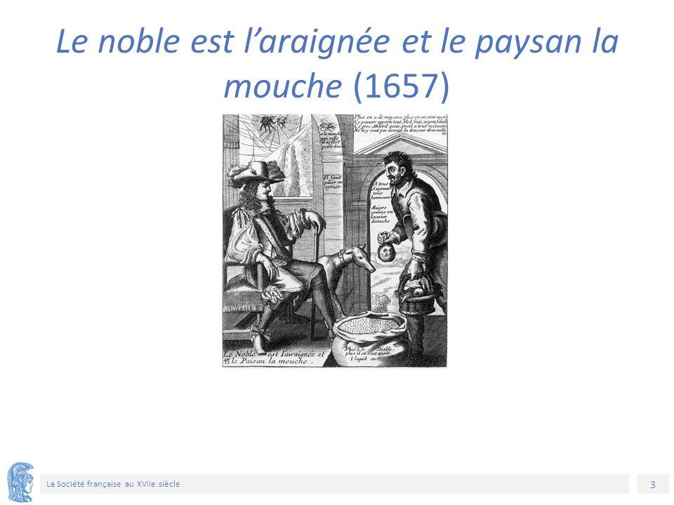 3 La Société française au XVIIe siècle Le noble est l'araignée et le paysan la mouche (1657)