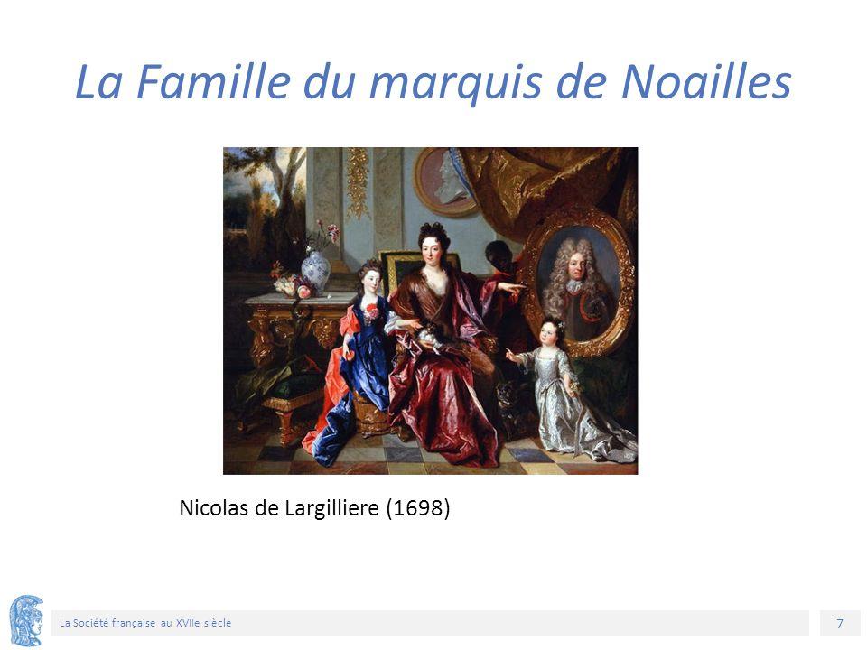 7 La Société française au XVIIe siècle Nicolas de Largilliere (1698) La Famille du marquis de Noailles
