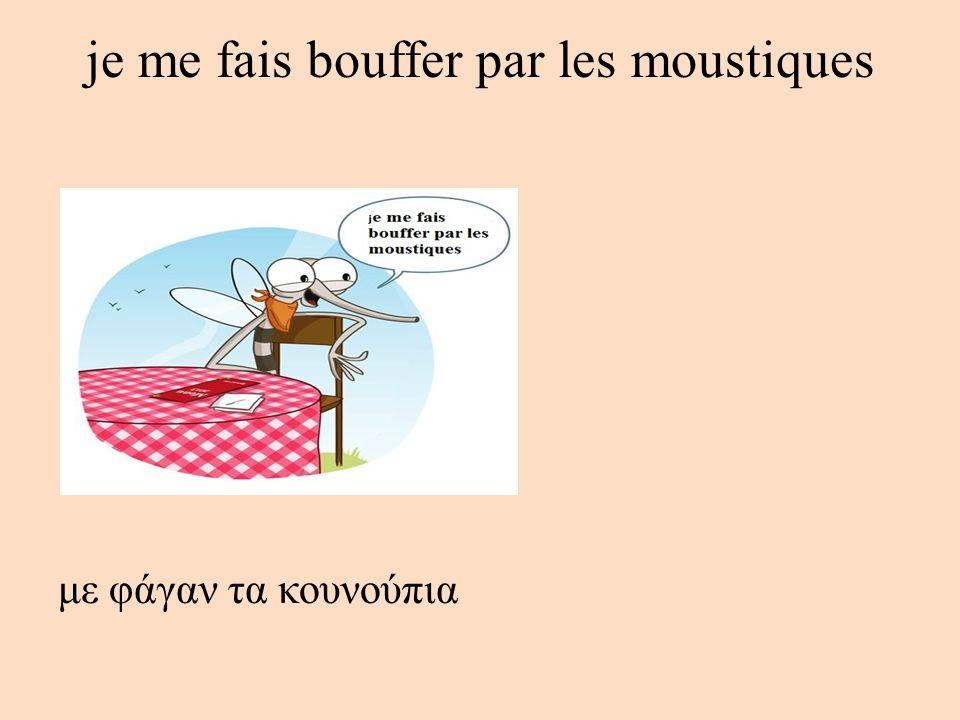 je me fais bouffer par les moustiques με φάγαν τα κουνούπια