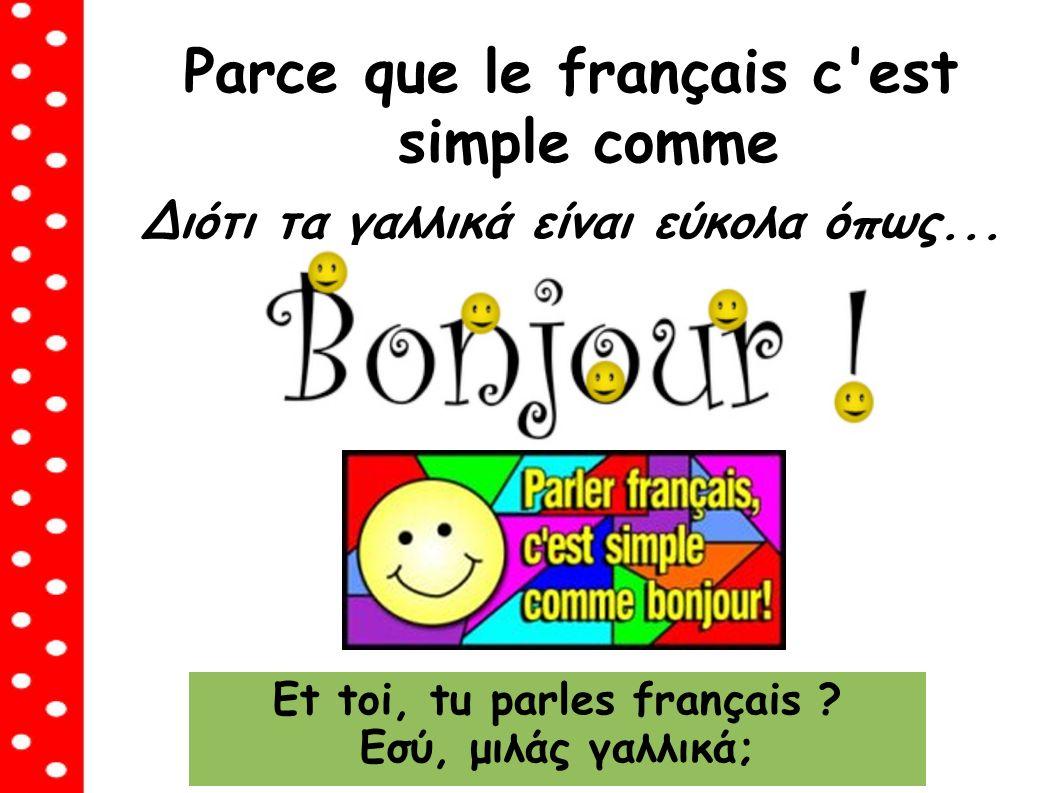 Parce que le français c est simple comme Διότι τα γαλλικά είναι εύκολα όπως...