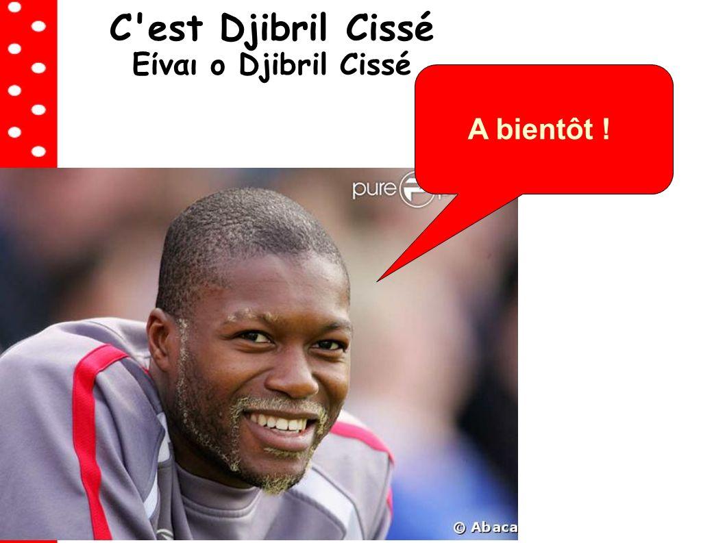 C est Djibril Cissé Είναι ο Djibril Cissé A bientôt !