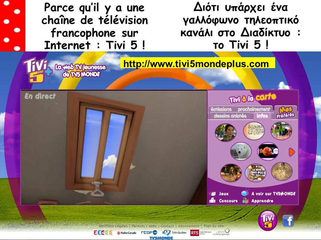 Διότι υπάρχει ένα γαλλόφωνο τηλεοπτικό κανάλι στο Διαδίκτυο : το Tivi 5 .