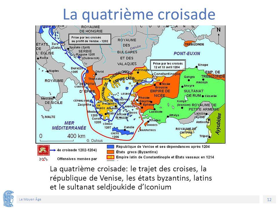 12 Le Moyen Âge La quatrième croisade: le trajet des croises, la république de Venise, les états byzantins, latins et le sultanat seldjoukide d'Iconium La quatrième croisade 2