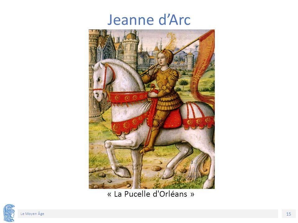 15 Le Moyen Âge « La Pucelle d Orléans » Jeanne d'Arc 3