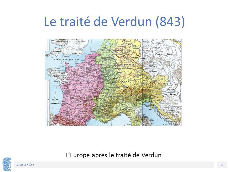 4 Le Moyen Âge L'Europe après le traité de Verdun Le traité de Verdun (843) 1