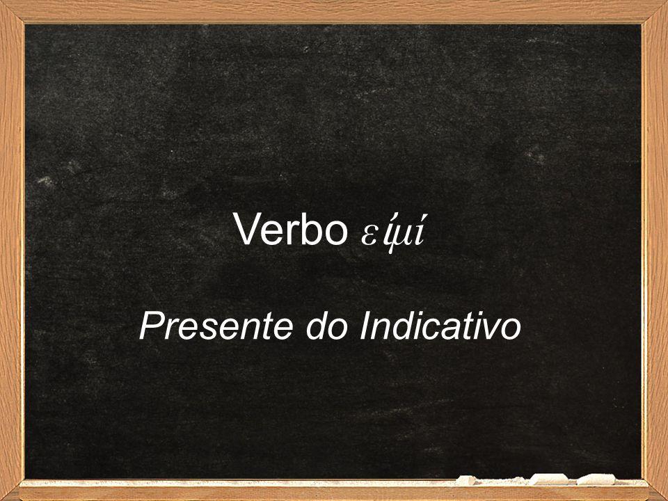 Verbo ε ἰ μί Presente do Indicativo