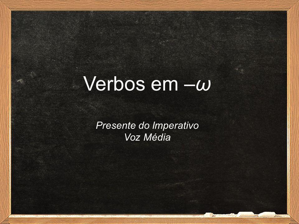 Verbos em –ω Presente do Imperativo Voz Média