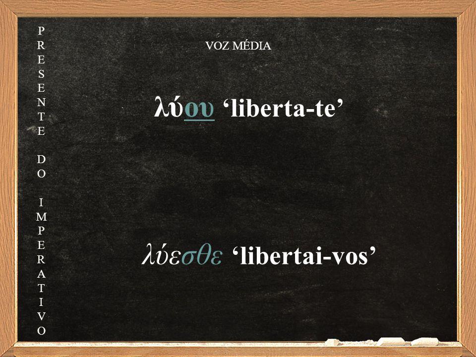 λύου 'liberta-te' λύεσθε 'libertai-vos' PRESENTEDOIMPERATIVOPRESENTEDOIMPERATIVO VOZ MÉDIA