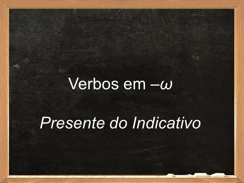 Infinitivo Presente -ώ-ώVerbos em -άω Verbos em -έω ativoλύειντιμά +ειν > τιμᾶν φιλέ + ειν > φιλεῖν médioλύεσθαιτιμά + εσθαι > τιμᾶσθαι φιλέ + εσθαι > φιλεῖσθαι Verbo εἰμί: εἶναι