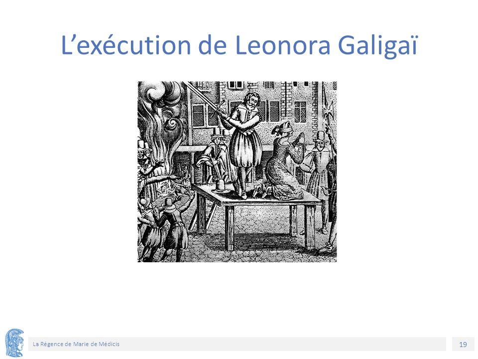 19 La Régence de Marie de Médicis L'exécution de Leonora Galigaï