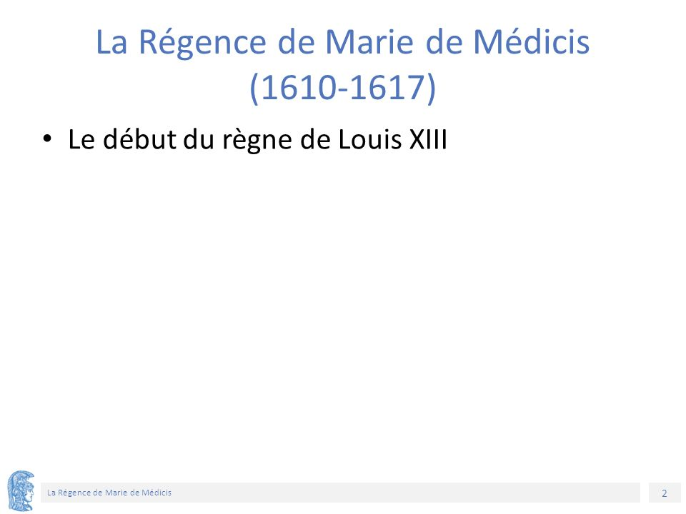 2 La Régence de Marie de Médicis La Régence de Marie de Médicis (1610-1617) Le début du règne de Louis XIII