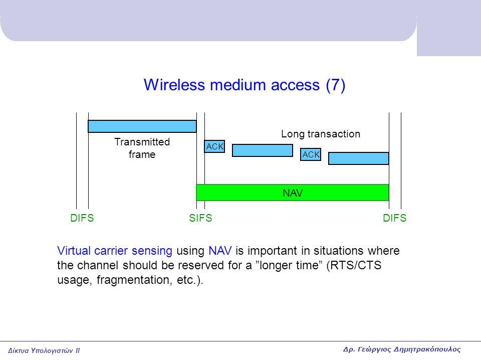 Δίκτυα Υπολογιστών II Wireless medium access (7) DIFSSIFS Transmitted frame NAV Virtual carrier sensing using NAV is important in situations where the