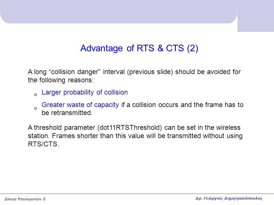 """Δίκτυα Υπολογιστών II Advantage of RTS & CTS (2) A long """"collision danger"""" interval (previous slide) should be avoided for the following reasons: Larg"""