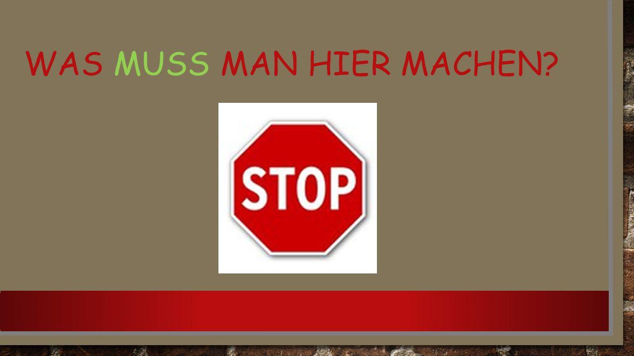 WAS MUSS MAN HIER MACHEN?
