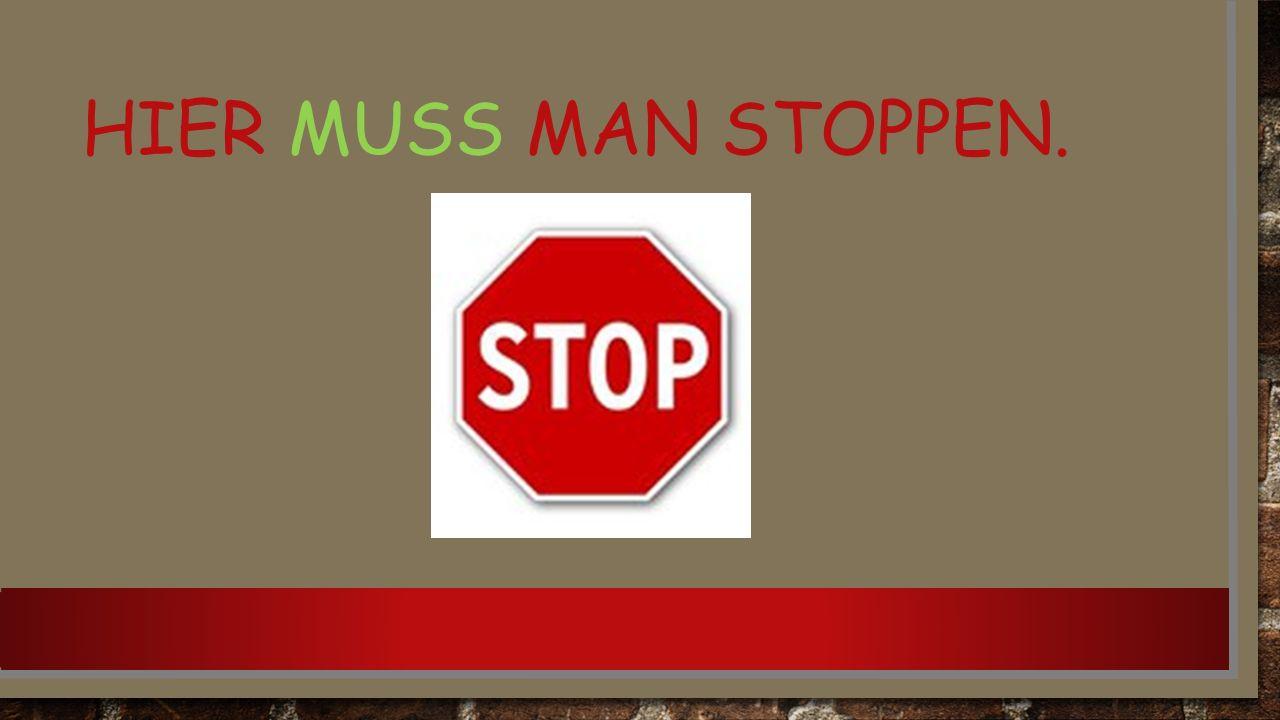 HIER MUSS MAN STOPPEN.