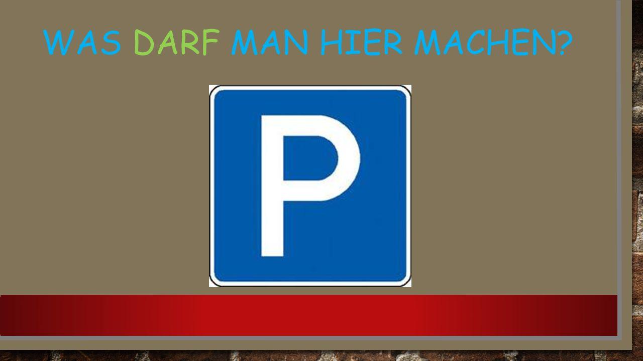 WAS DARF MAN HIER MACHEN