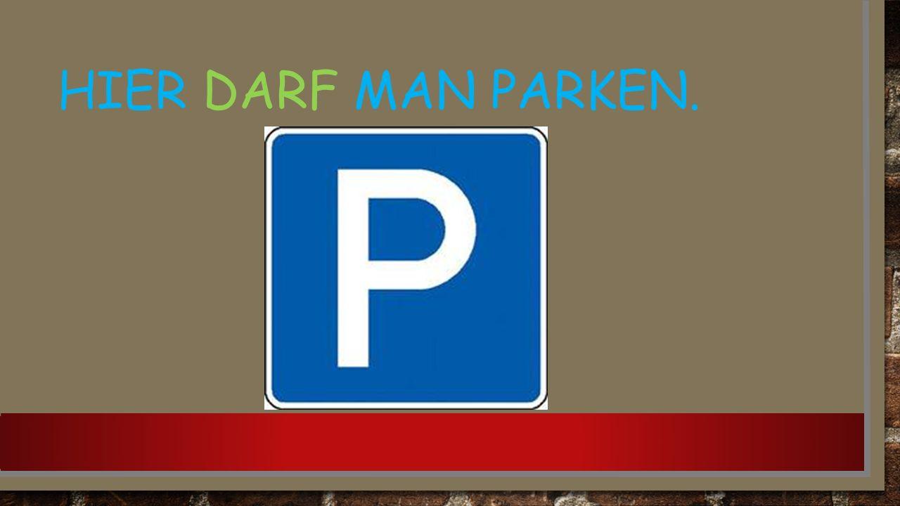 HIER DARF MAN PARKEN.