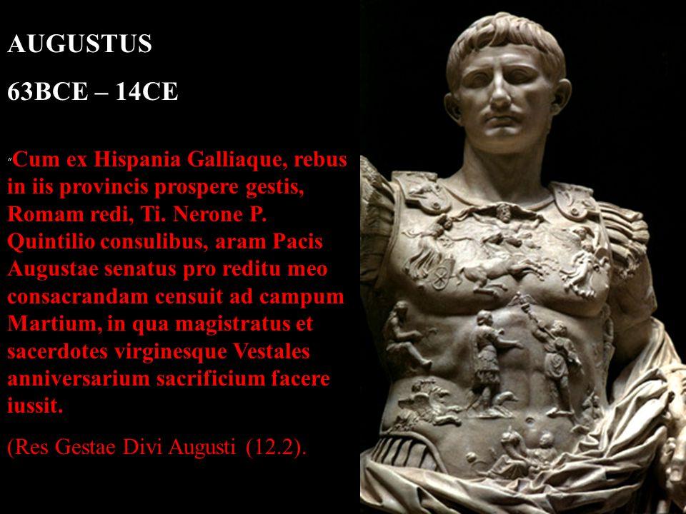 """AUGUSTUS 63BCE – 14CE """" Cum ex Hispania Galliaque, rebus in iis provincis prospere gestis, Romam redi, Ti. Nerone P. Quintilio consulibus, aram Pacis"""