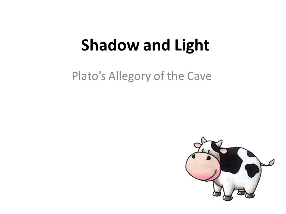 Shadow and Light Plato's Allegory of the Cave