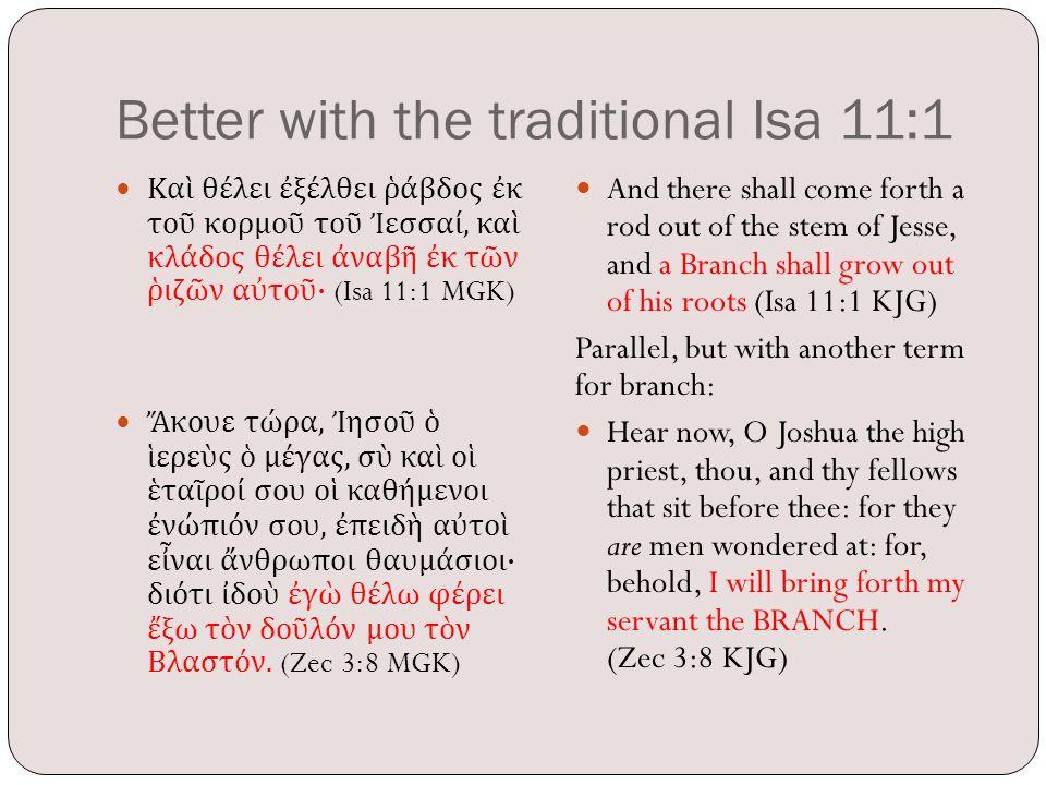 Better with the traditional Isa 11:1 Καὶ θέλει ἐξέλθει ῥάβδος ἐκ τοῦ κορμοῦ τοῦ Ἰεσσαί, καὶ κλάδος θέλει ἀναβῆ ἐκ τῶν ῥιζῶν αὐτοῦ · (Isa 11:1 MGK) Ἄκο