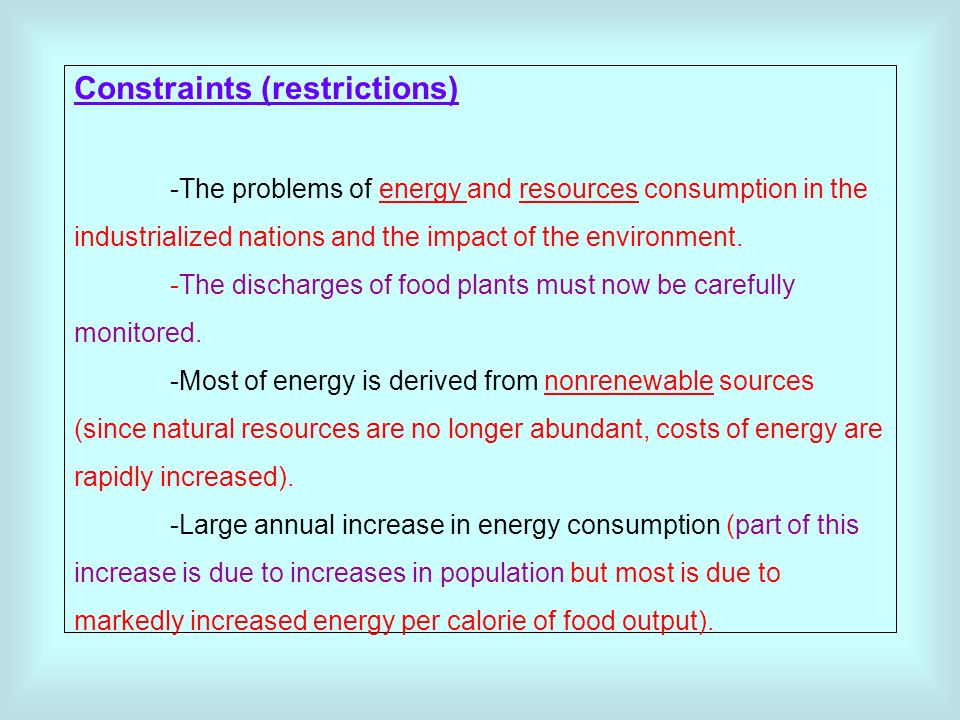 Constraints (restrictions) -The problems of energy and resources consumption in the industrialized nations and the impact of the environment.