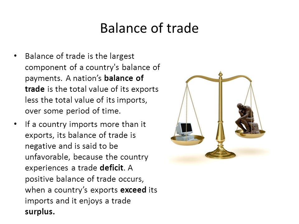 Balance of trade Balance of trade is the largest component of a country's balance of payments. A nation's balance of trade is the total value of its e