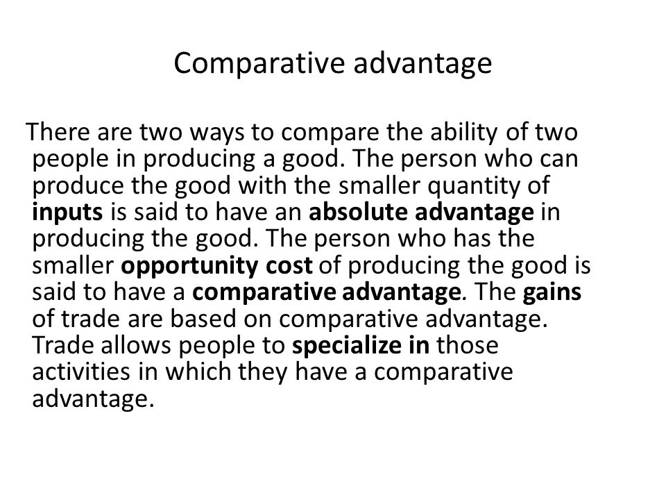 Comparative advantage Τhere are two ways to compare the ability of two people in producing a good.