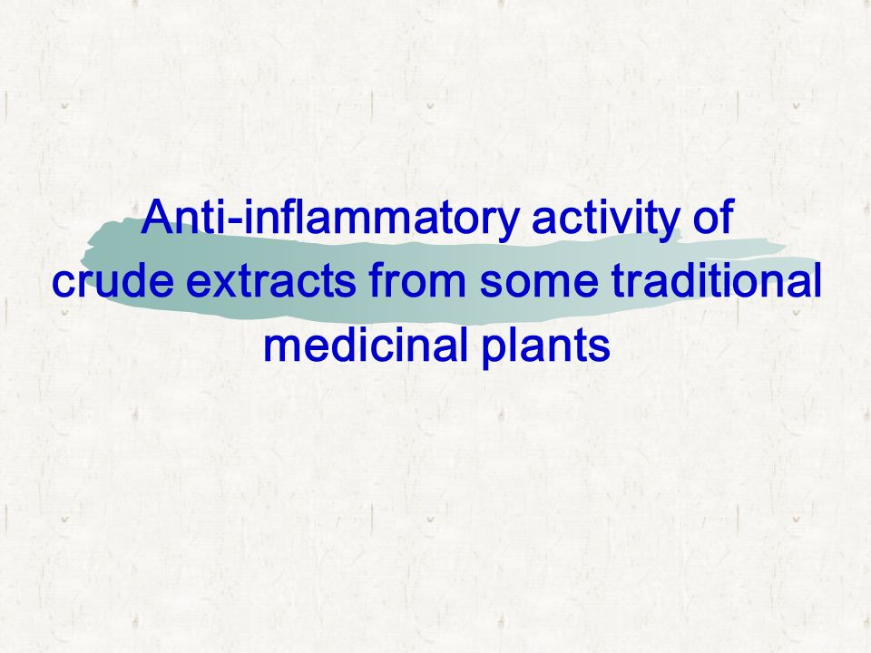 Anti-inflammatory activity of crude extracts from some traditional medicinal plants