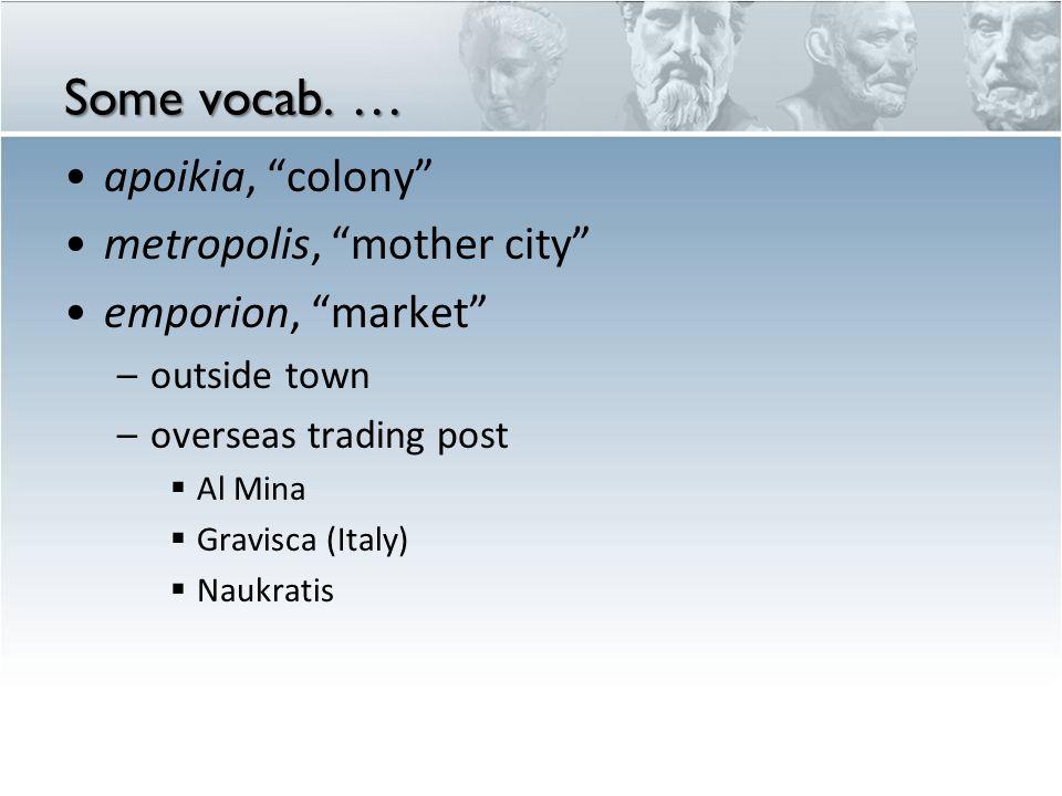 """Some vocab. … apoikia, """"colony"""" metropolis, """"mother city"""" emporion, """"market"""" –outside town –overseas trading post  Al Mina  Gravisca (Italy)  Naukr"""