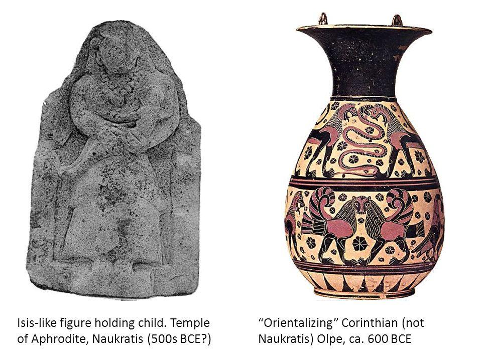 "Isis-like figure holding child. Temple of Aphrodite, Naukratis (500s BCE?) ""Orientalizing"" Corinthian (not Naukratis) Olpe, ca. 600 BCE"