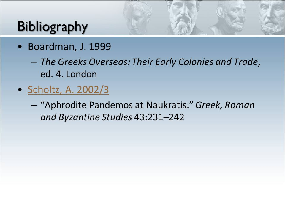 """Bibliography Boardman, J. 1999 –The Greeks Overseas: Their Early Colonies and Trade, ed. 4. London Scholtz, A. 2002/3 –""""Aphrodite Pandemos at Naukrati"""