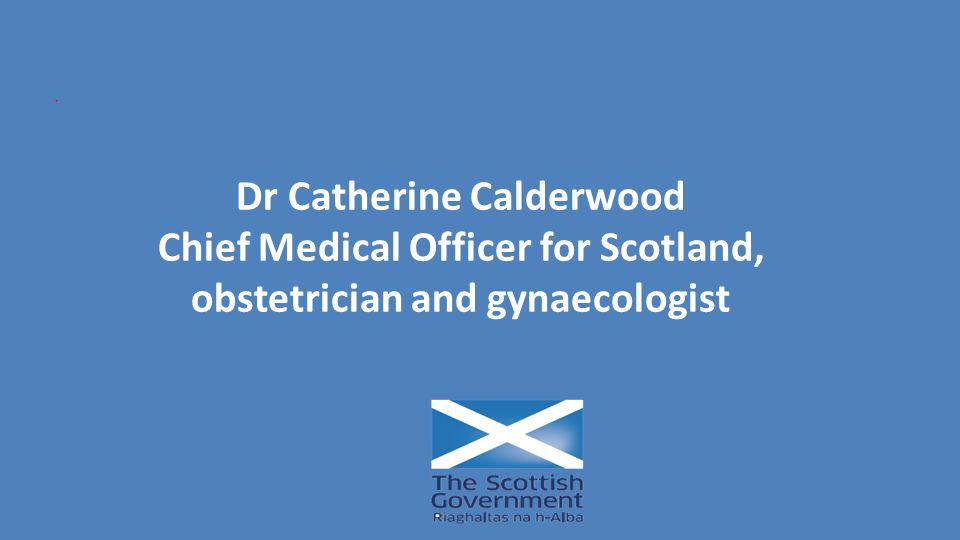 Dr Catherine Calderwood Chief Medical Officer for Scotland, obstetrician and gynaecologist