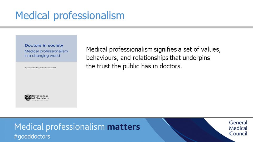 Medical professionalism Medical professionalism signifies a set of values, behaviours, and relationships that underpins the trust the public has in doctors.