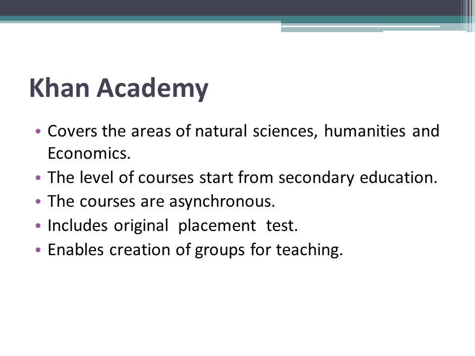 Khan Academy Covers the areas of natural sciences, humanities and Economics.