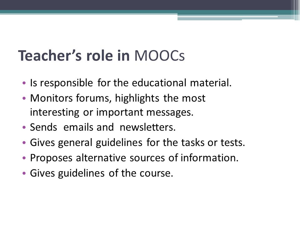 Teacher's role in MOOCs Is responsible for the educational material.