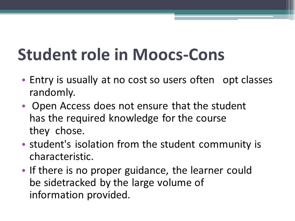 Student role in Moocs-Cons Entry is usually at no cost so users often opt classes randomly.