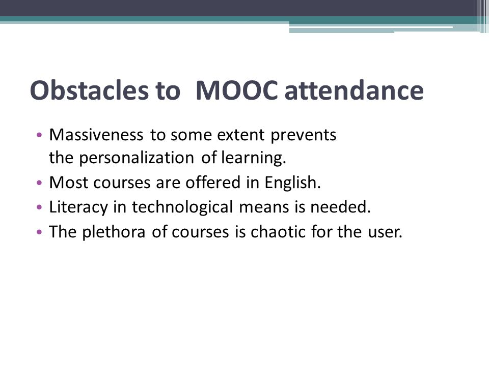 Obstacles to MOOC attendance Massiveness to some extent prevents the personalization of learning.