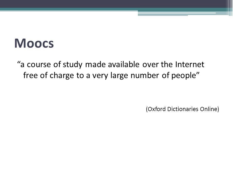 MOOCs are online courses.Are usually offered free.