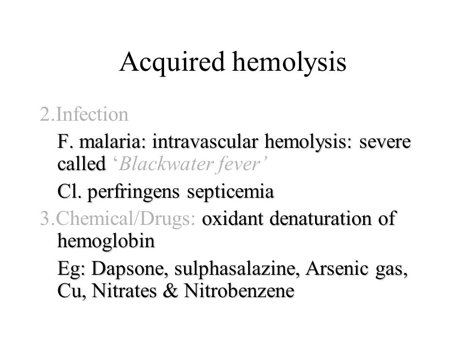 Acquired hemolysis 2.Infection F. malaria: intravascular hemolysis: severe called F.