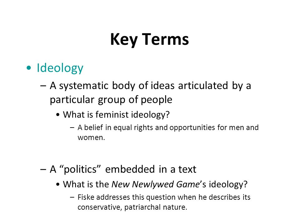 Key Terms Ideology –A systematic body of ideas articulated by a particular group of people What is feminist ideology.