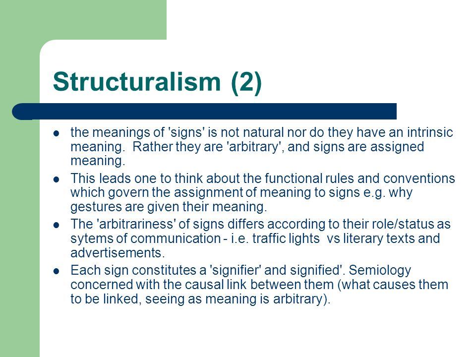 Structuralism (2) the meanings of signs is not natural nor do they have an intrinsic meaning.