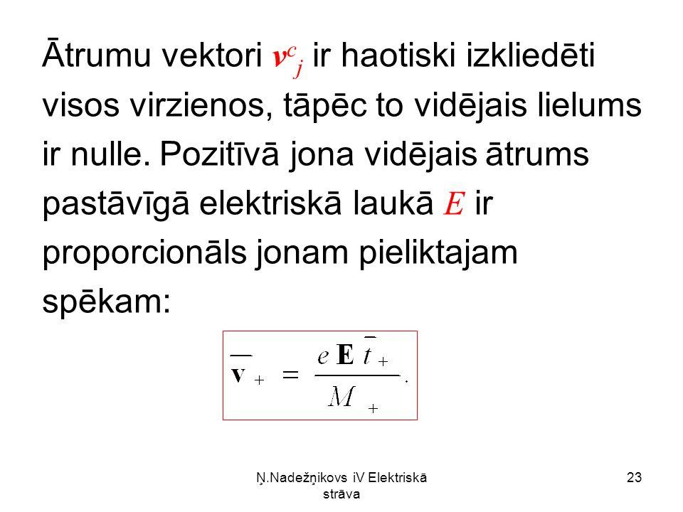Ņ.Nadežņikovs iV Elektriskā strāva 23 Ātrumu vektori v c j ir haotiski izkliedēti visos virzienos, tāpēc to vidējais lielums ir nulle.