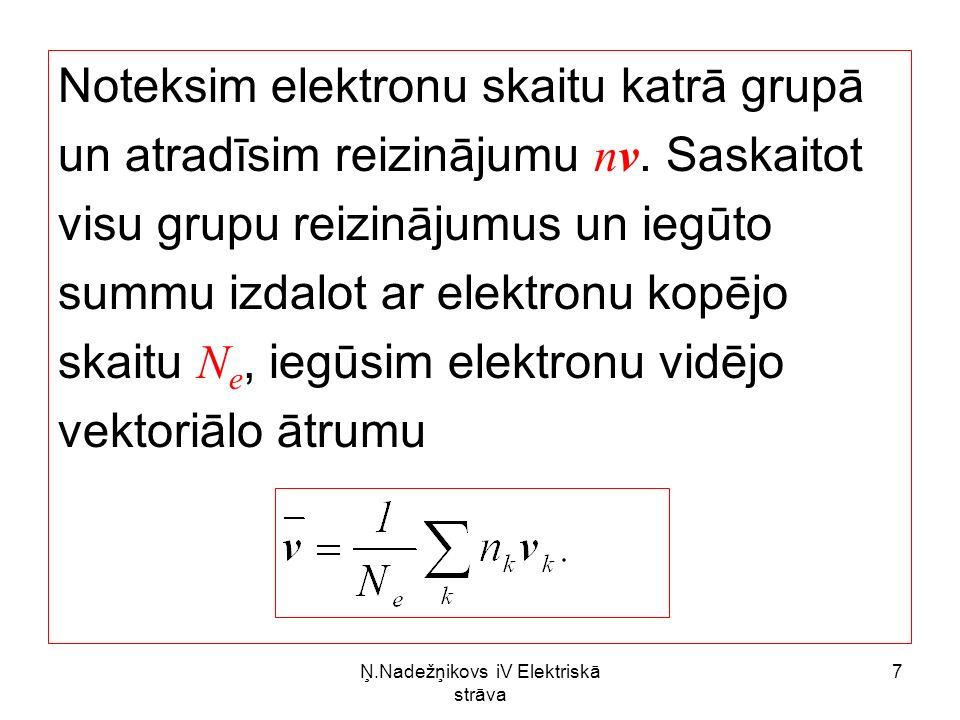 Ņ.Nadežņikovs iV Elektriskā strāva 8 Ja elektrona lādiņš q = -e, tad strāvas blīvums Izmantojot iegūto sakarību, var noteikt elektronu orientētas kustības vidējo ātrumu metālā.