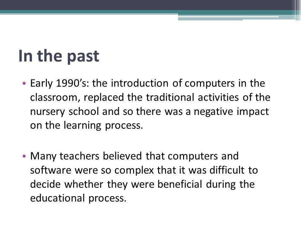 Teachers' positive attitudes - 1 Papert (1980), Scardamalia et al (1991); Clements et al (1993); Seng, (1998): The presence of computers may: create a powerful learning environment for problem solving.